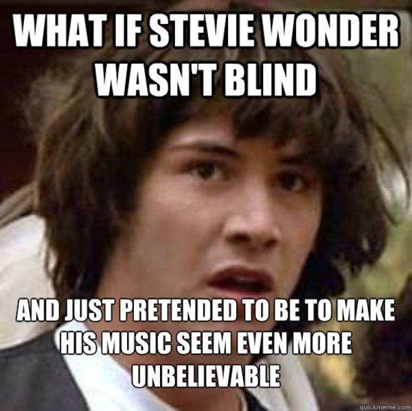 stevie wonder is not blind know your meme