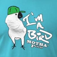 IM A BIRD MOTHER F*****