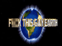 """""""F**k This Gay Earth"""""""