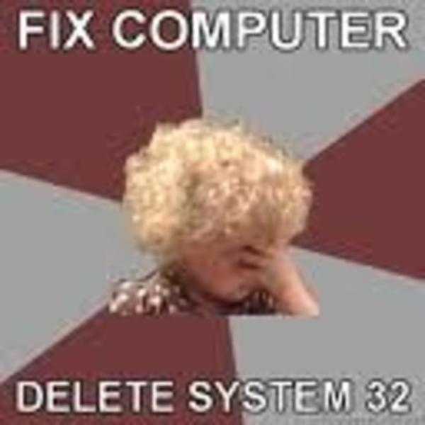 image 29714 delete system32 know your meme. Black Bedroom Furniture Sets. Home Design Ideas