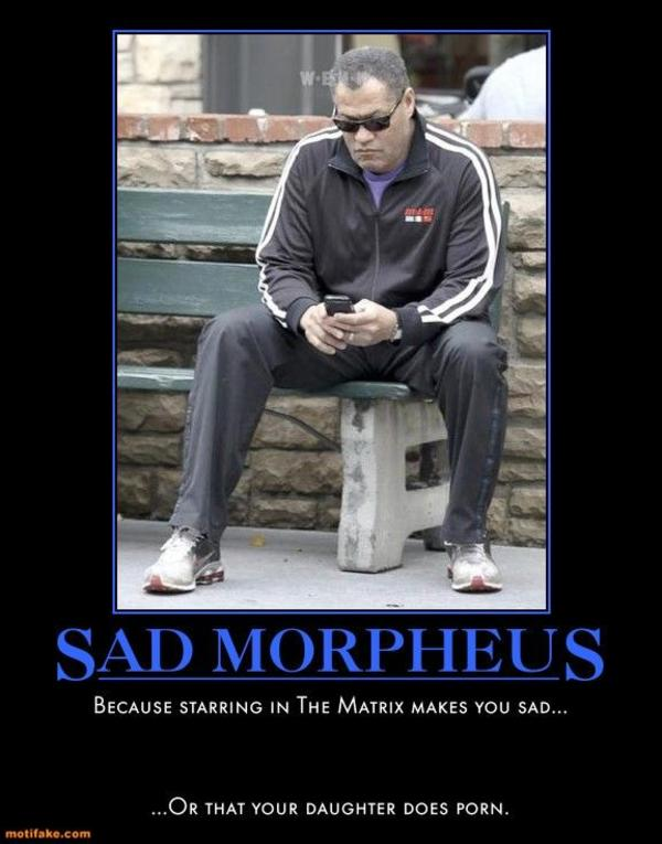 [Image - 92367] | Sad Fishburne/Sad Morpheus | Know Your Meme