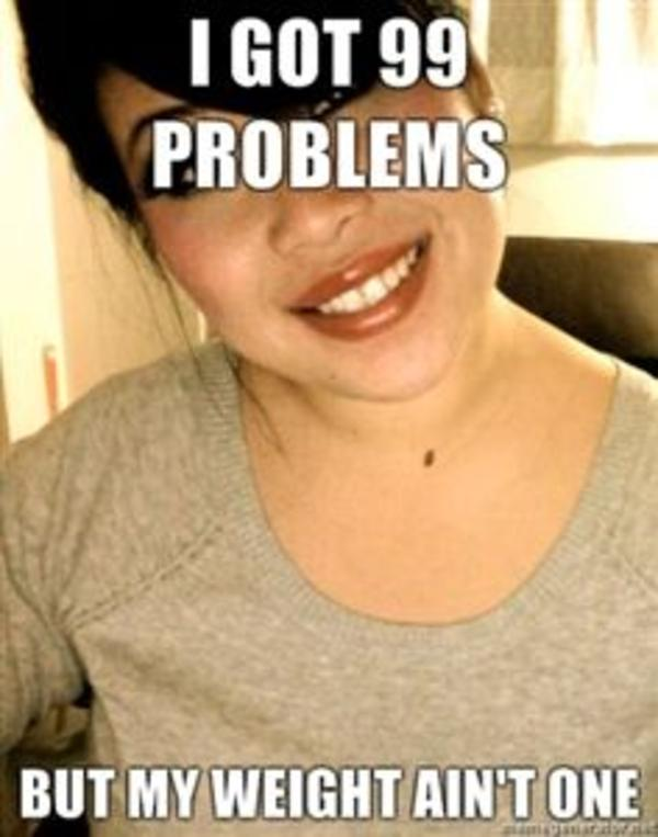 [Image - 94492]   I Got 99 Problems But a Bitch Ain't One ...