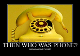 THEN WHO WAS PHONE?