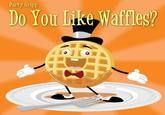 Do You Like Waffles?