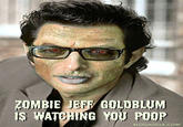 Jeff Goldblum is Watching You Poop