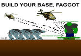 BUILD YOUR BASE, FAGGOT