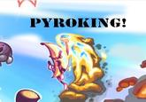 Pyroking!