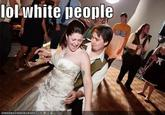 White People Dancing / LOL White People