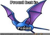proud bat is proud