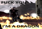 F*ck you! I'm a Dragon!