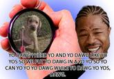 Xzibit Yo Dawg