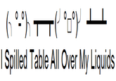 I spilled table all over my liquids