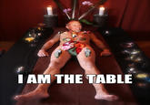 I am the table