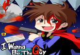 I Wanna Be The Guy!
