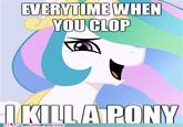 STOP CLOPPING TO PONIES!