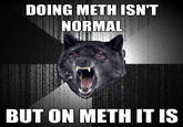 X Isn't Normal, But on Meth It Is