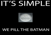 It's Simple, We Kill The Batman