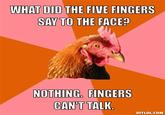What did the 5 fingers say to the face?