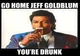 Drunk Jeff Goldblum