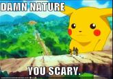 Damn Nature, You Scary!