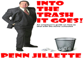 INTO THE TRASH IT GOES