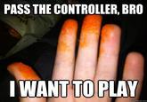 Pass Me The Controller, Bro