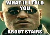 I Told You About Stairs