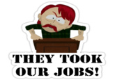 They Took Our Jobs!
