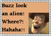 BUZZ LOOK AN ALIEN!!