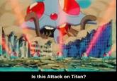 Is This Attack on Titan?