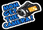 Mom, Get the Camera!