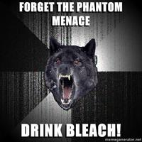 Insanity-wolf-forget-the-phantom-menace-drink-bleach