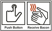 Push Button, Receive Bacon