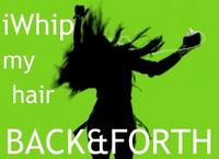 I Whip My Hair Back and Forth