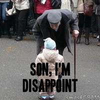 Son, I am disappoint