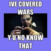 I've Covered Wars, You Know.