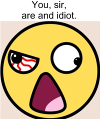 You, Sir, are and Idiot