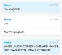 When U Mom Com Home And Make Hte Spagheti