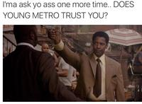 956 if young metro don't trust you know your meme,Metro Boomin Meme