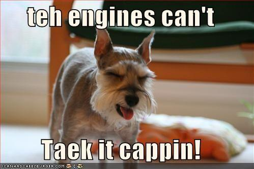 teh-engines-cant-taek-it-cappin.jpg