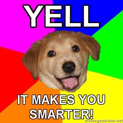 Advice-Dog-YELL-IT-MAKES-YOU-SMARTER.jpg