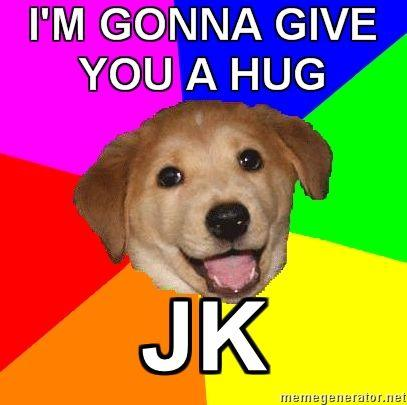 Advice-Dog-IM-GONNA-GIVE-YOU-A-HUG-JK.jpg
