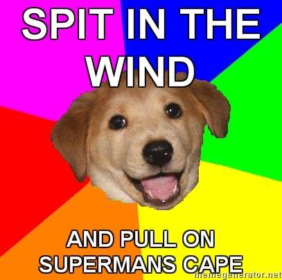 Advice-Dog-SPIT-IN-THE-WIND-AND-PULL-ON-SUPERMANS-CAPE.jpg