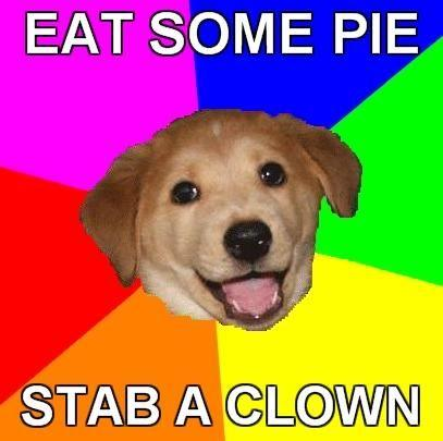 Advice-Dog-EAT-SOME-PIE-STAB-A-CLOWN.jpg