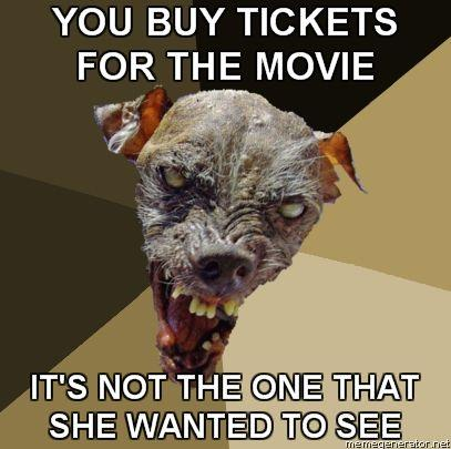 Ugly-Dog-YOU-BUY-TICKETS-FOR-THE-MOVIE-ITS-NOT-THE-ONE-THAT-SHE-WANTED-TO-SEE.jpg