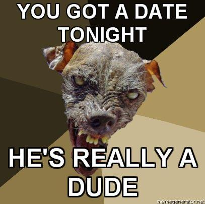 Ugly-Dog-YOU-GOT-A-DATE-TONIGHT-HES-REALLY-A-DUDE.jpg