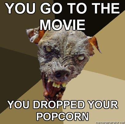 Ugly-Dog-YOU-GO-TO-THE-MOVIE-YOU-DROPPED-YOUR-POPCORN.jpg