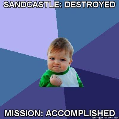 Success-Kid-SANDCASTLE-DESTROYED-MISSION-ACCOMPLISHED.jpg