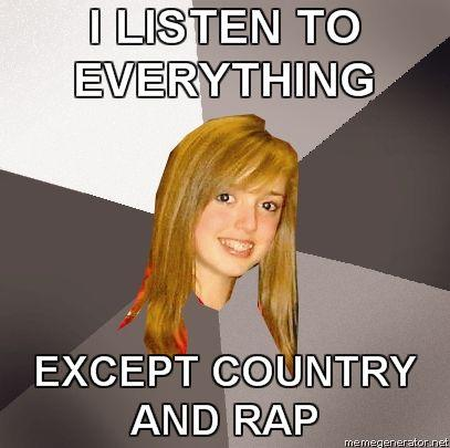 MUSICALLY-OBLIVIOUS-8TH-GRADER-I-LISTEN-TO-EVERYTHING--EXCEPT-COUNTRY-AND-RAP.jpg