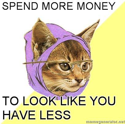 Hipster-Kitty-SPEND-MORE-MONEY-TO-LOOK-LIKE-YOU-HAVE-LESS.jpg